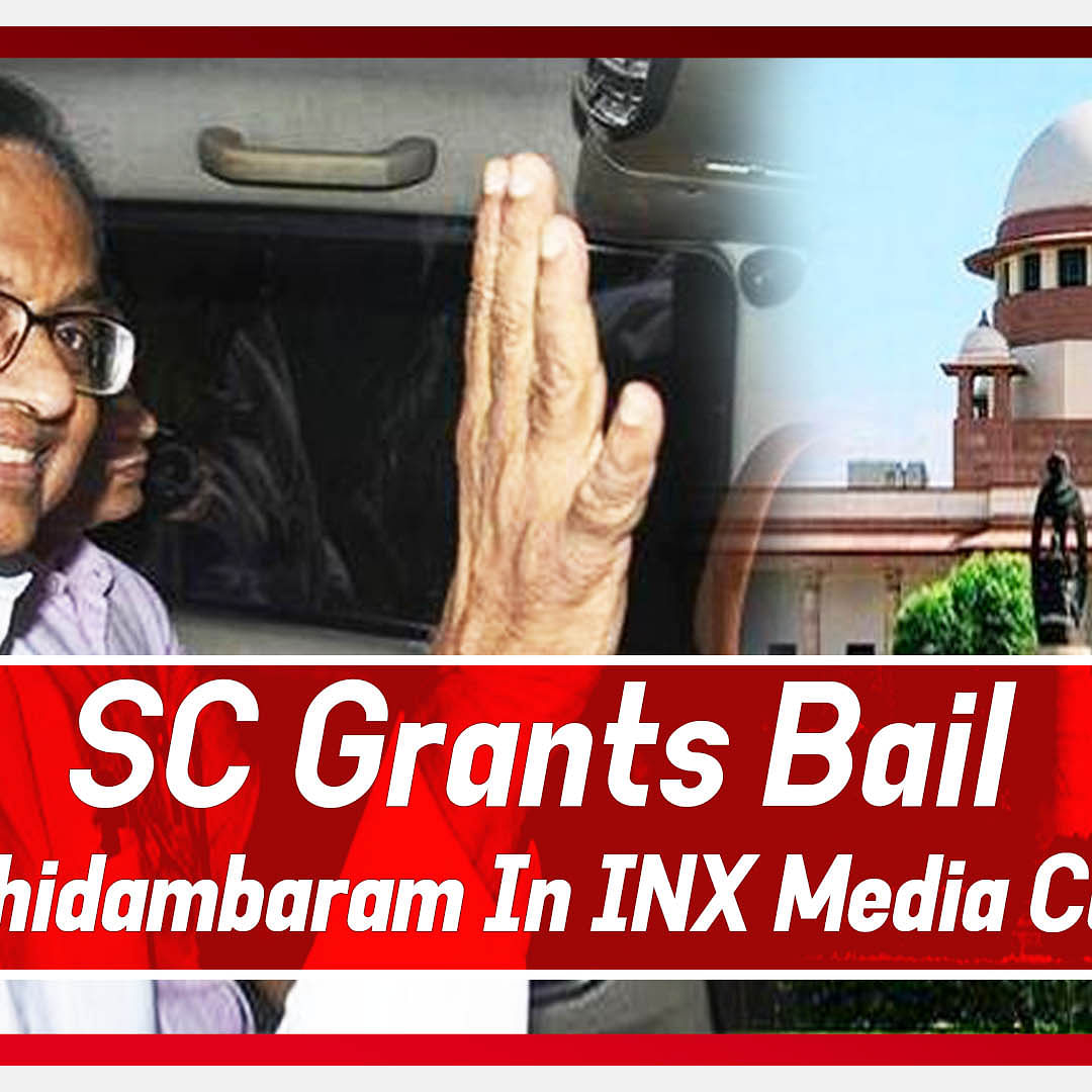 Breaking: SC Grants Bail To Former Finance Minister P. Chidambaram in INX Media case filed by CBI