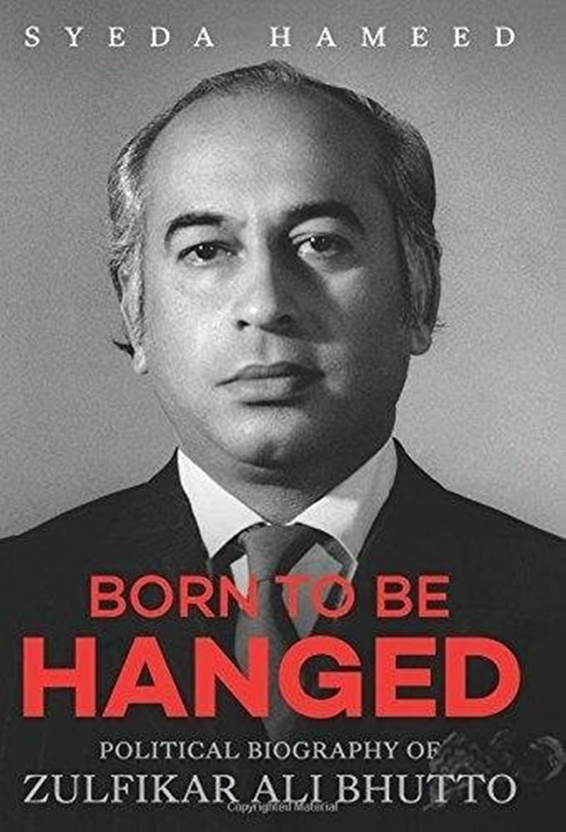 Born to Be Hanged: Political Biography of Zulfikar Ali Bhutto by Syeda Saiyidain Hameed- Review