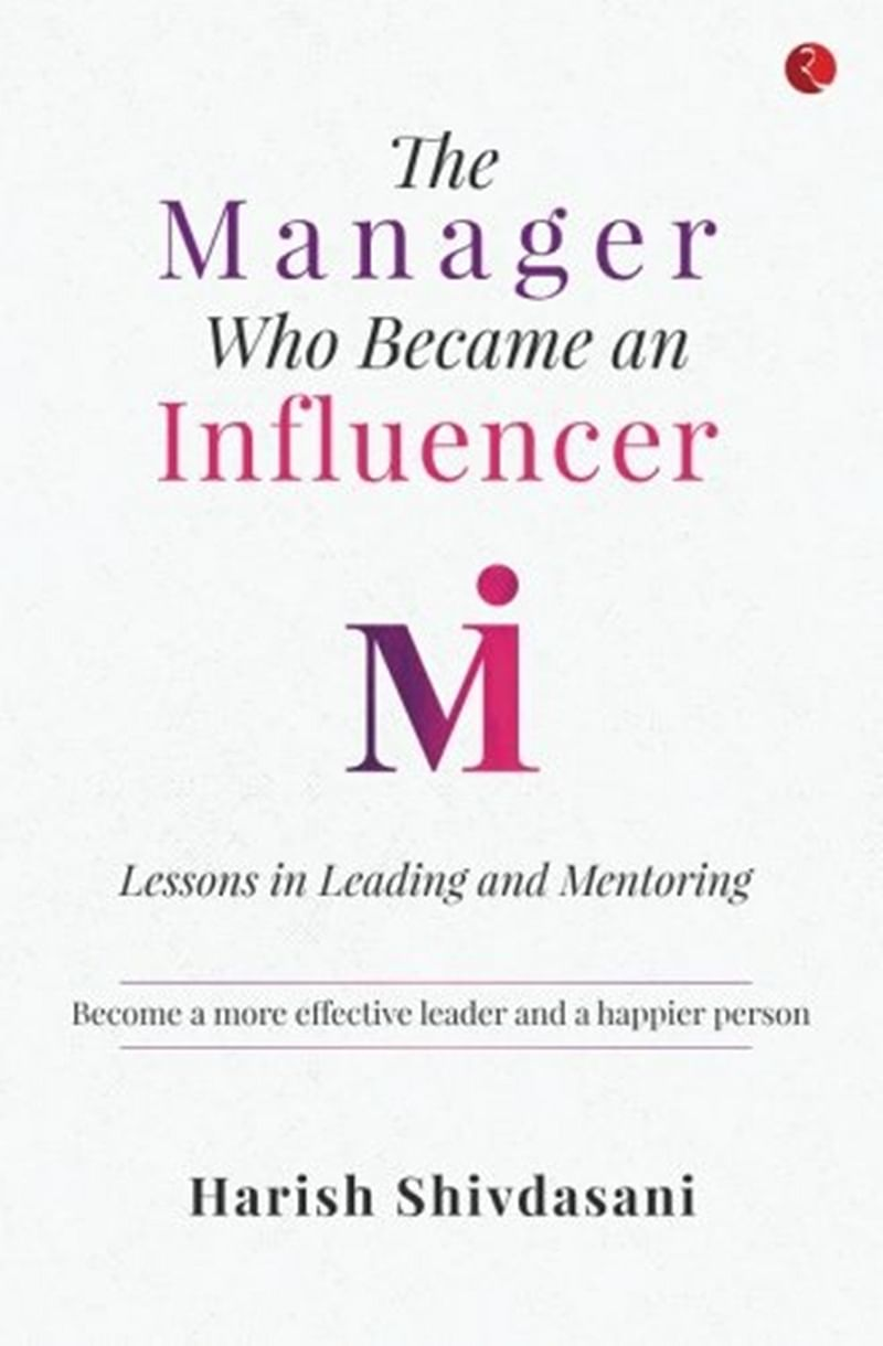 The Manager Who Became an Influencer: Lessons in Leading and Mentoring by Harish Shivdasani- Review