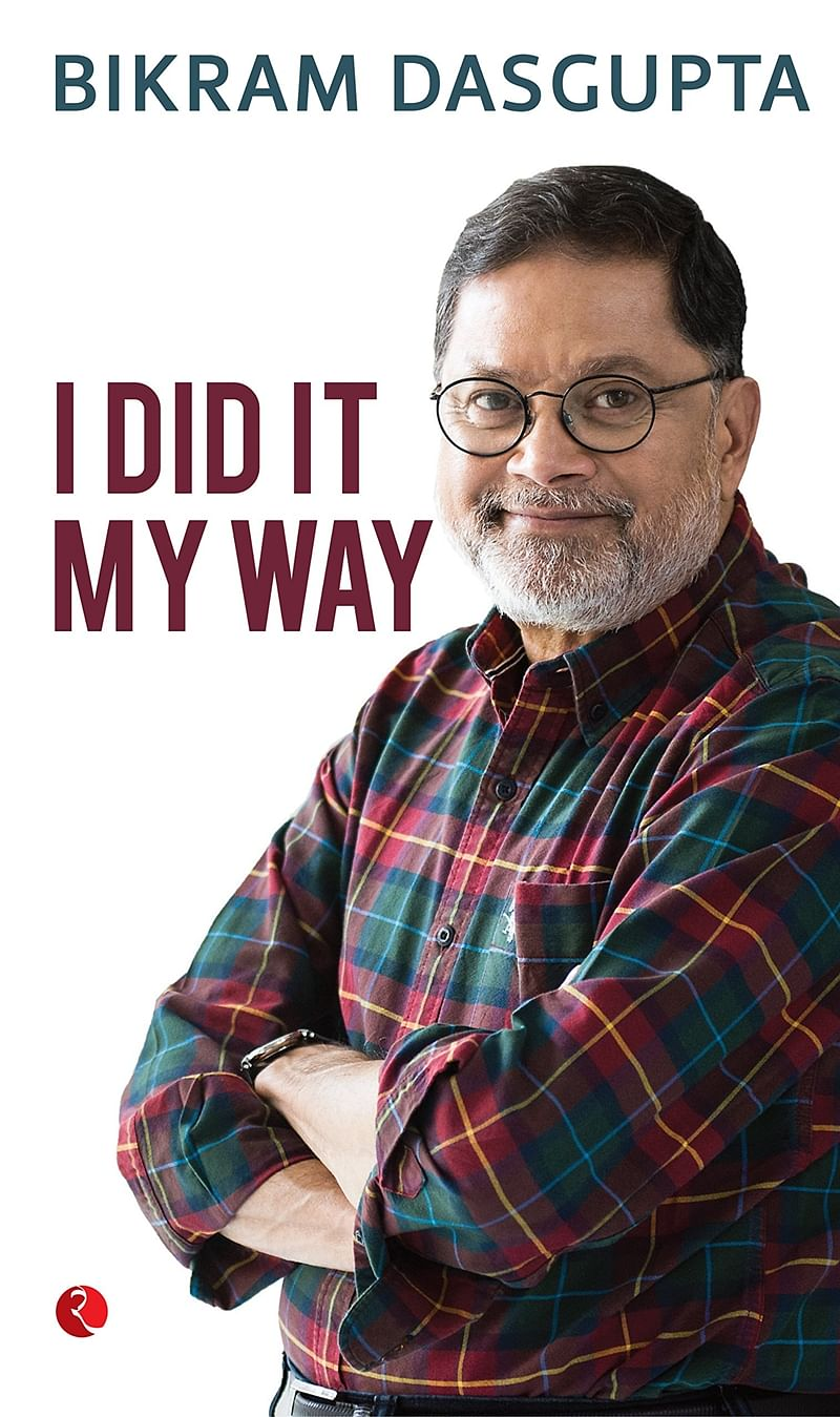 I DID IT MY WAY by Bikram Dasgupta: Review
