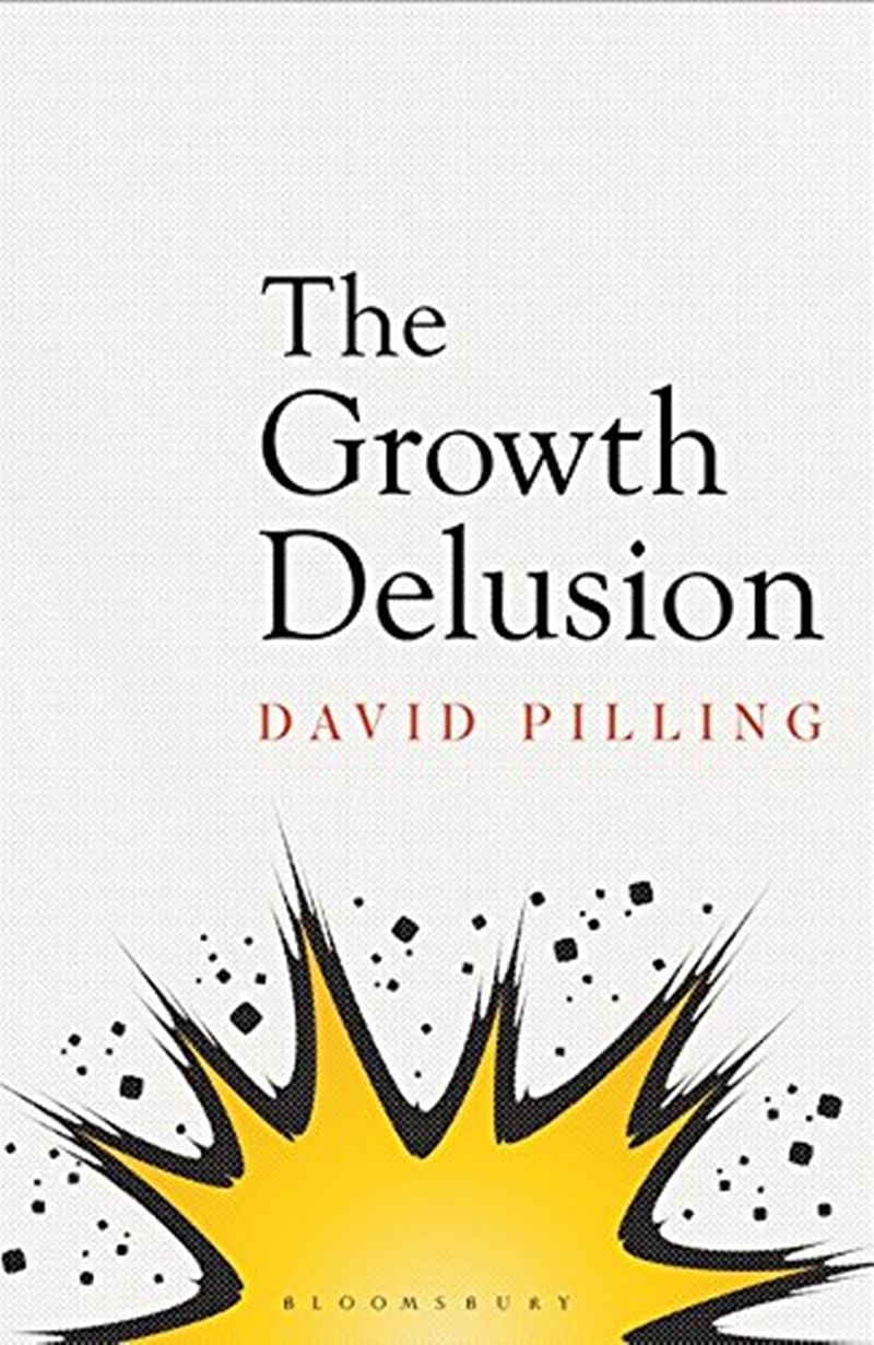 The Growth Delusion: The Wealth and Well-Being of Nations by David Pilling-Review