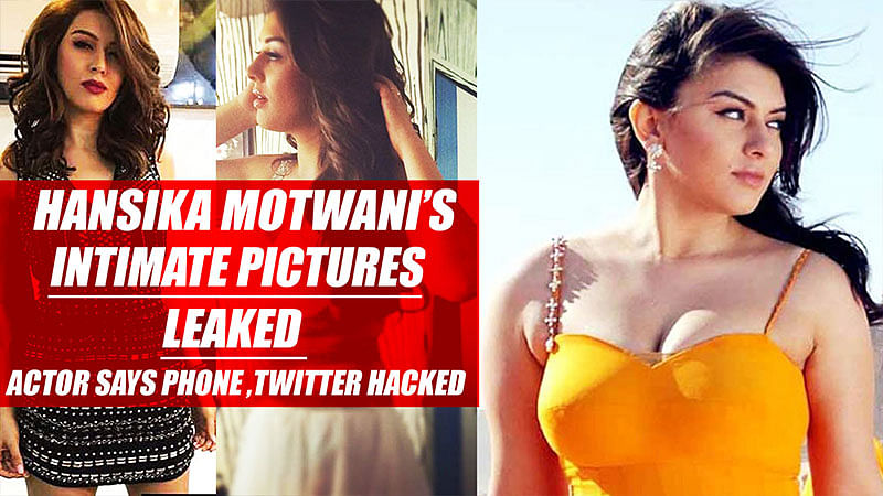 Hansika Motwani's intimate pictures LEAKED, Actor says phone and Twitter hacked