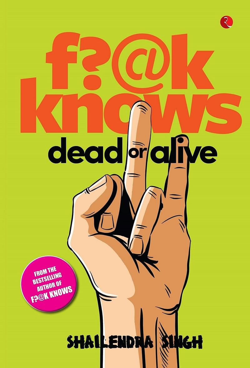 F?@K Knows: Dead or Alive by Shailendra Singh-Review