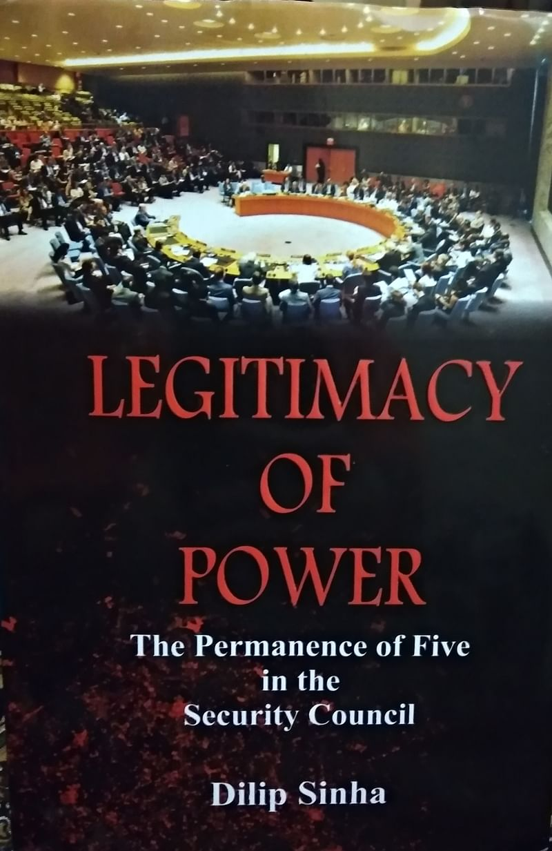 Legitimacy of Power: The Permanence of Five in the Security Council by Dilip Sinha- Review